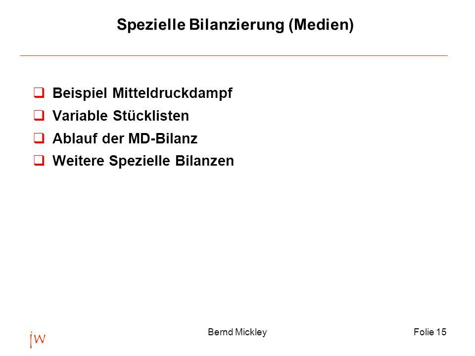 jw Bernd MickleyFolie 15 Spezielle Bilanzierung (Medien) qBeispiel Mitteldruckdampf qVariable Stücklisten qAblauf der MD-Bilanz qWeitere Spezielle Bilanzen