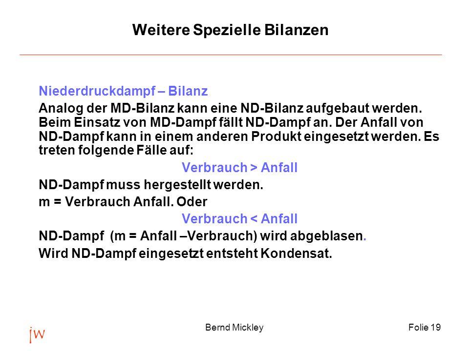 jw Bernd MickleyFolie 19 Weitere Spezielle Bilanzen Niederdruckdampf – Bilanz Analog der MD-Bilanz kann eine ND-Bilanz aufgebaut werden.