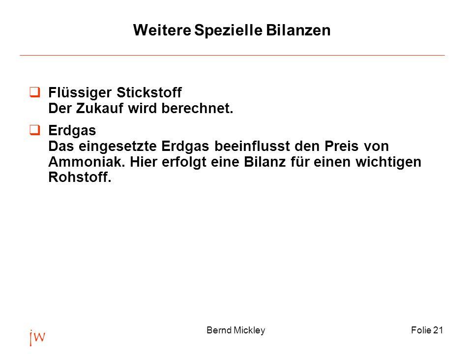 jw Bernd MickleyFolie 21 Weitere Spezielle Bilanzen  Flüssiger Stickstoff Der Zukauf wird berechnet.