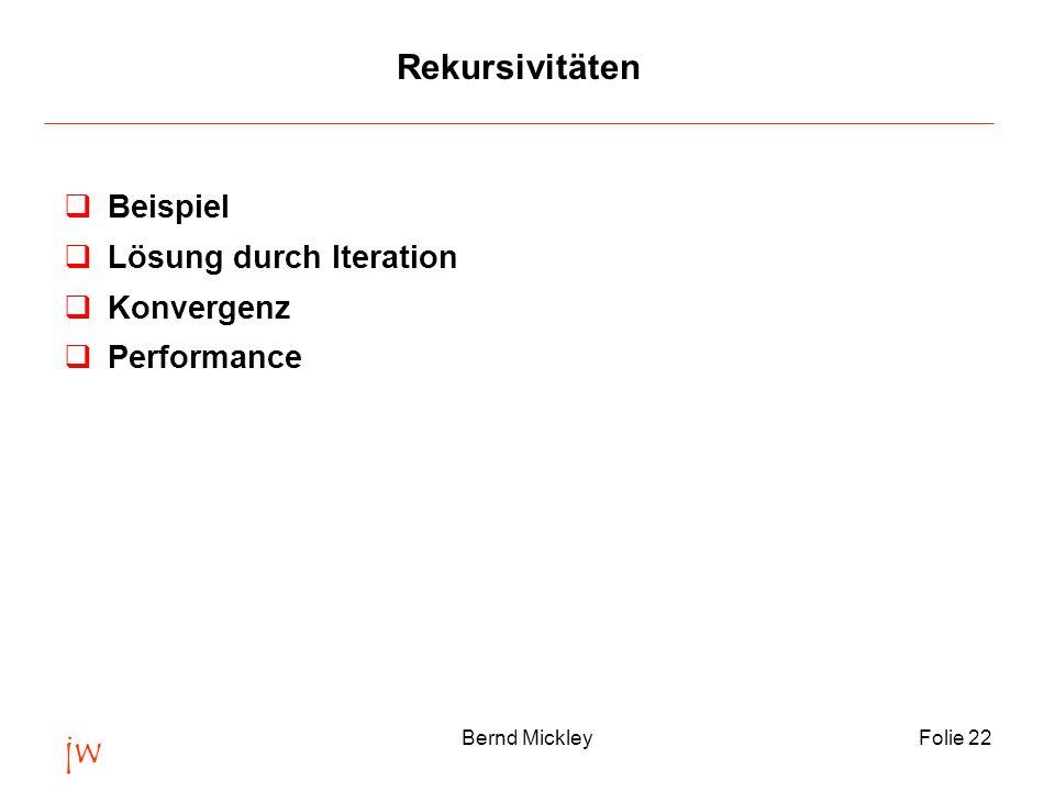 jw Bernd MickleyFolie 22 Rekursivitäten qBeispiel qLösung durch Iteration qKonvergenz qPerformance