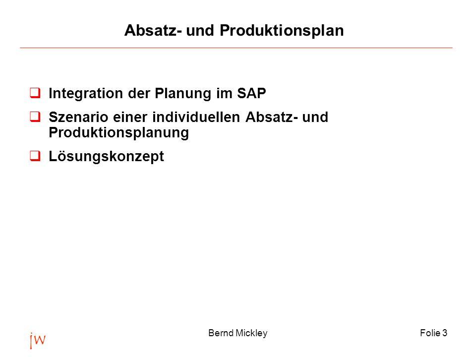 jw Bernd MickleyFolie 34 Nutzen  Komplette Mengenübersicht über die Planung aller Produkte (Managementanforderung)  Mengenübersicht über die SKW Specials (Energien, Zukauf)  Vorraussetzung für die monatliche Produktkalkulation  Speicherung und Zugriff auf die Absatz- und Produktionsplanung im SAP-System