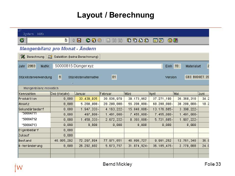 jw Bernd MickleyFolie 33 Layout / Berechnung *50004711 *50004712 *50004713 50000815 Dünger xyz