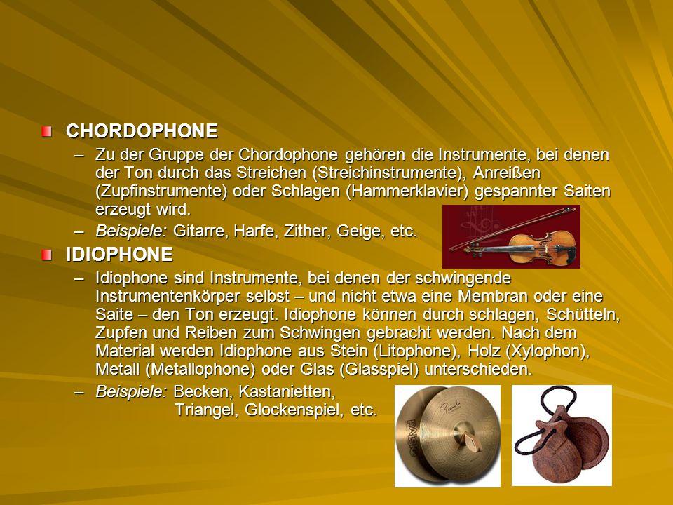 CHORDOPHONE –Zu der Gruppe der Chordophone gehören die Instrumente, bei denen der Ton durch das Streichen (Streichinstrumente), Anreißen (Zupfinstrume