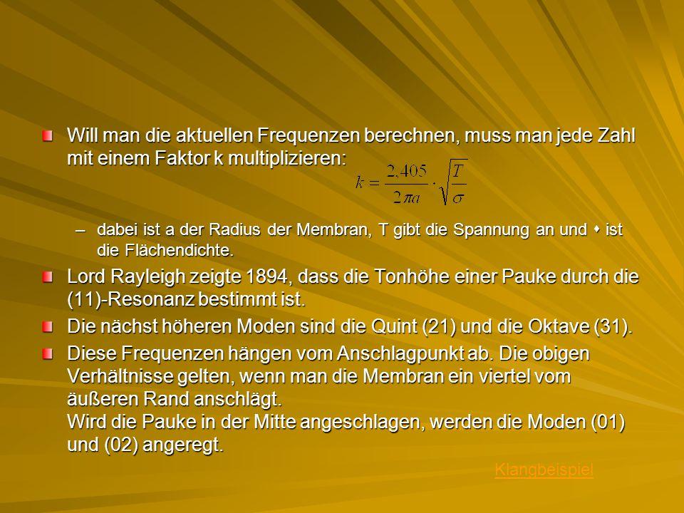 Will man die aktuellen Frequenzen berechnen, muss man jede Zahl mit einem Faktor k multiplizieren: –dabei ist a der Radius der Membran, T gibt die Spa