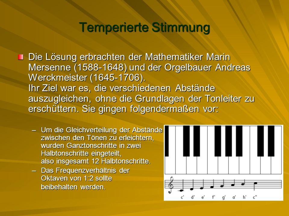 Temperierte Stimmung Die Lösung erbrachten der Mathematiker Marin Mersenne (1588-1648) und der Orgelbauer Andreas Werckmeister (1645-1706). Ihr Ziel w