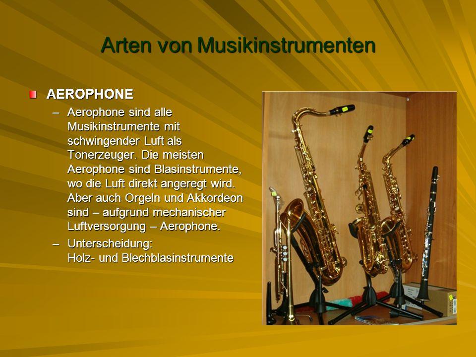 Arten von Musikinstrumenten AEROPHONE –Aerophone sind alle Musikinstrumente mit schwingender Luft als Tonerzeuger. Die meisten Aerophone sind Blasinst