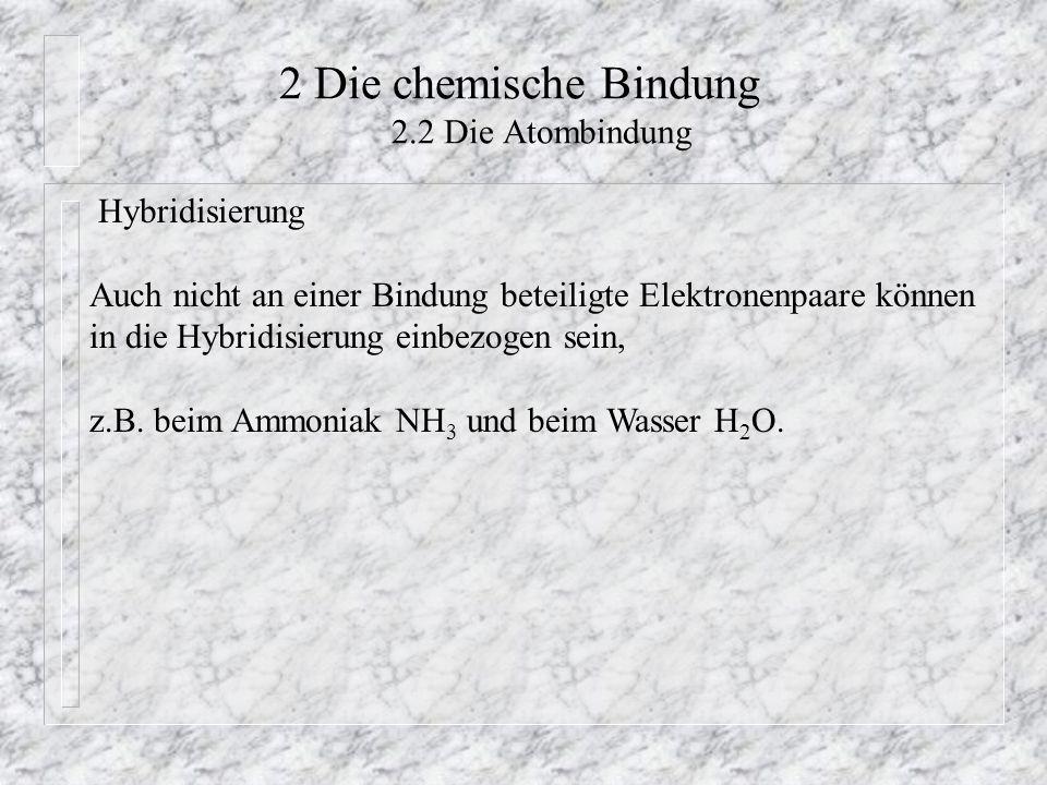 2 Die chemische Bindung 2.2 Die Atombindung Hybridisierung Auch nicht an einer Bindung beteiligte Elektronenpaare können in die Hybridisierung einbezo
