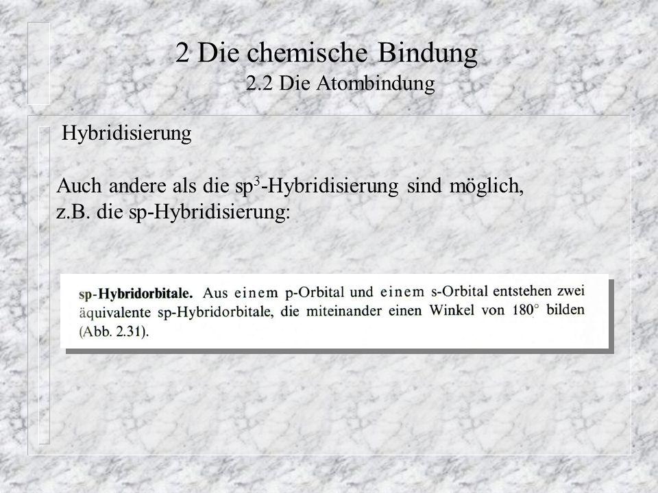 2 Die chemische Bindung 2.2 Die Atombindung Hybridisierung Auch andere als die sp 3 -Hybridisierung sind möglich, z.B. die sp-Hybridisierung: