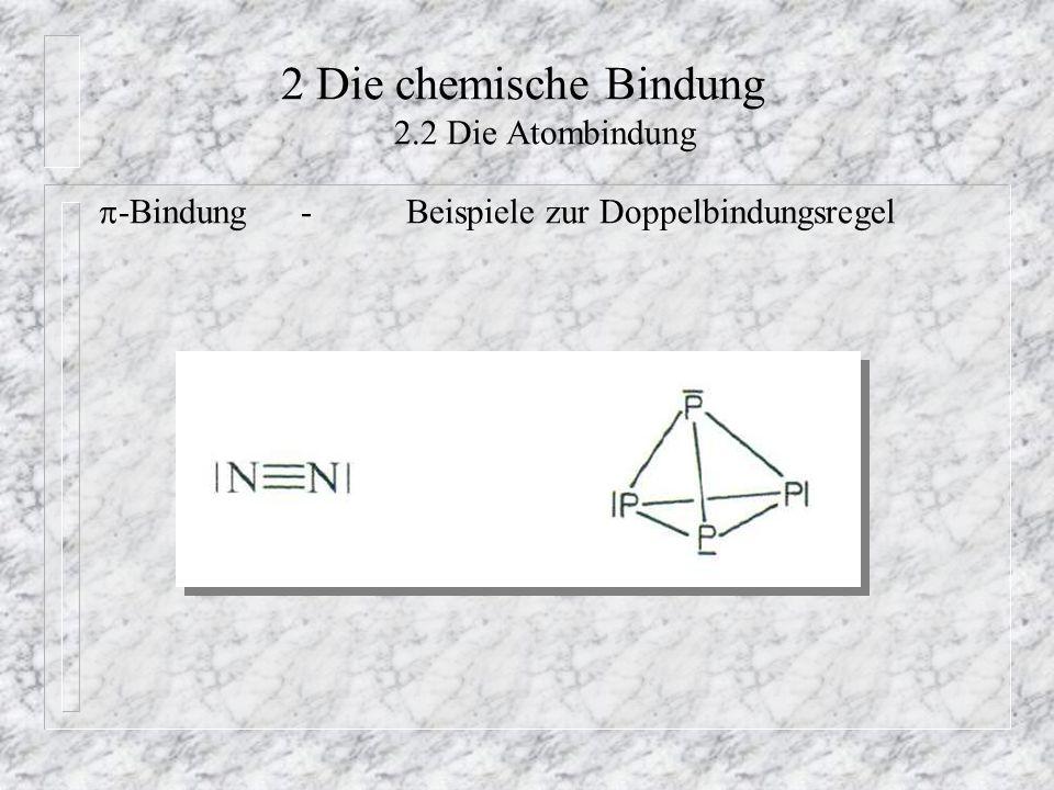 2 Die chemische Bindung 2.2 Die Atombindung  -Bindung-Beispiele zur Doppelbindungsregel