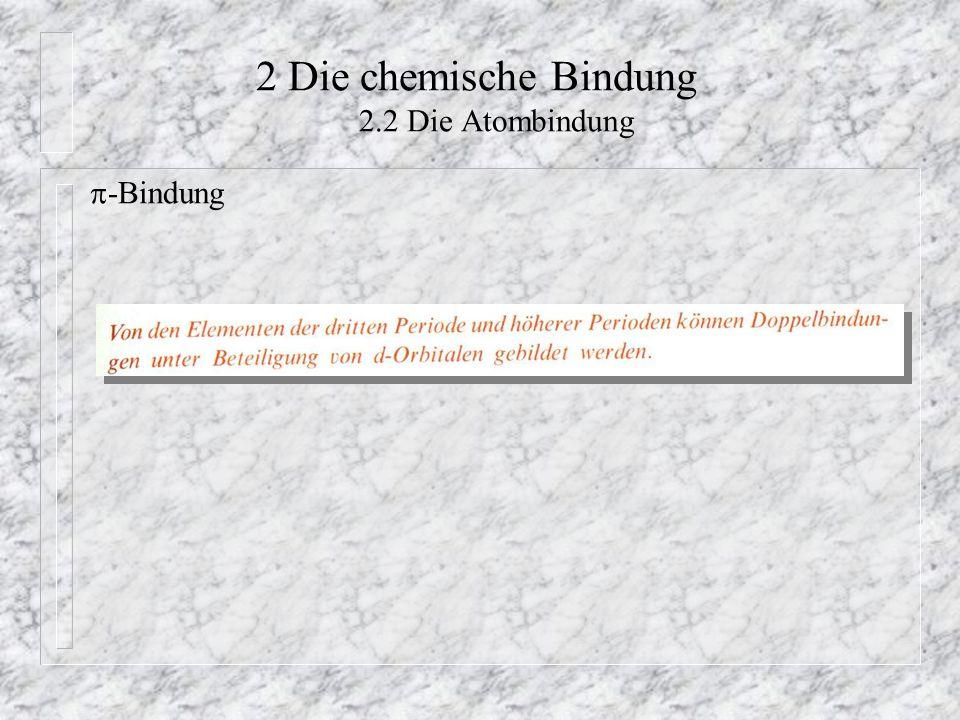 2 Die chemische Bindung 2.2 Die Atombindung  -Bindung