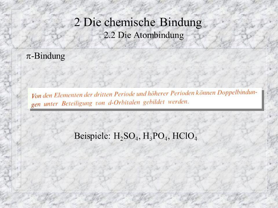 2 Die chemische Bindung 2.2 Die Atombindung  -Bindung Beispiele: H 2 SO 4, H 3 PO 4, HClO 4