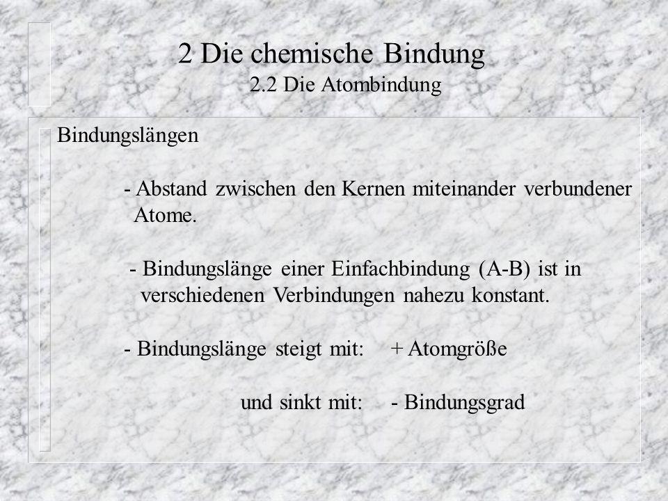 2 Die chemische Bindung 2.2 Die Atombindung Bindungslängen - Abstand zwischen den Kernen miteinander verbundener Atome. - Bindungslänge einer Einfachb