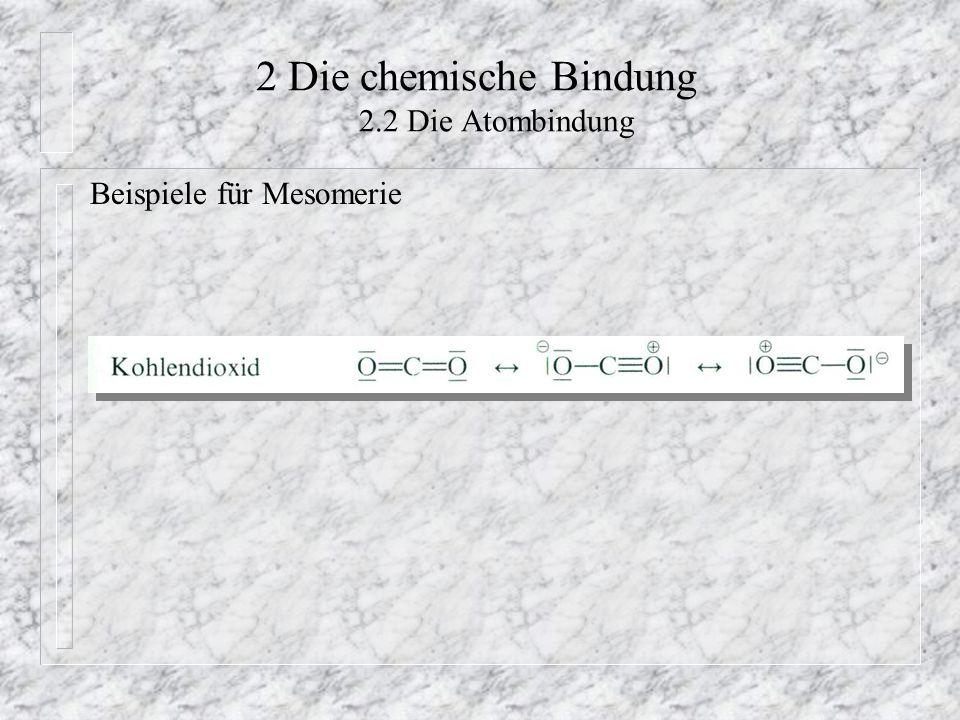 2 Die chemische Bindung 2.2 Die Atombindung Beispiele für Mesomerie