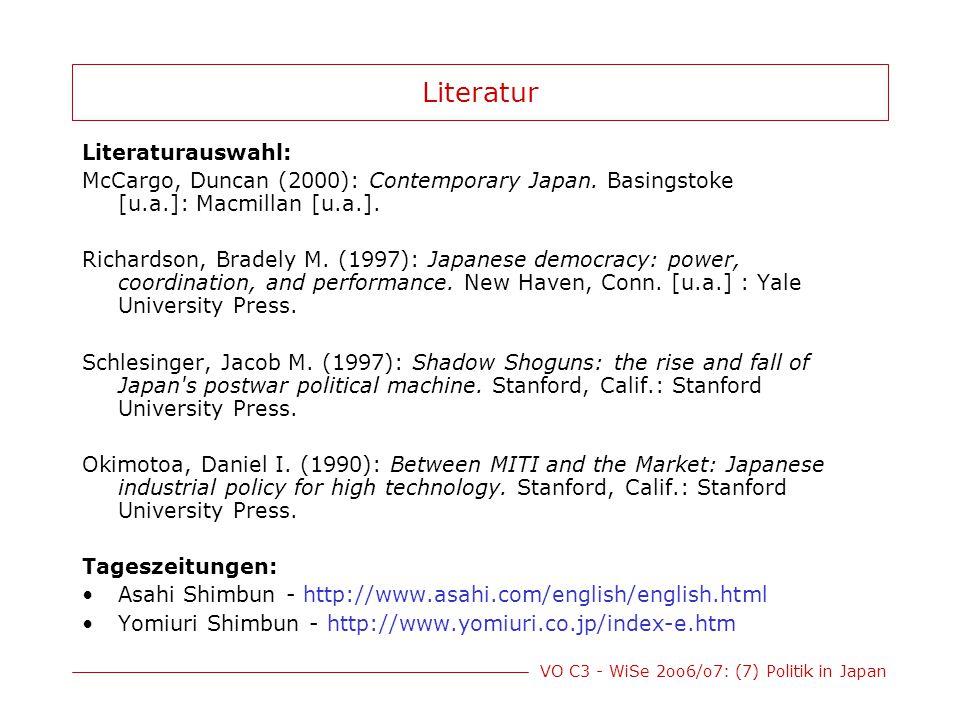 VO C3 - WiSe 2oo6/o7: (7) Politik in Japan Literatur Literaturauswahl: McCargo, Duncan (2000): Contemporary Japan. Basingstoke [u.a.]: Macmillan [u.a.