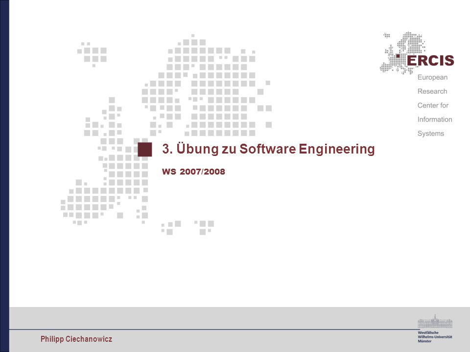 Philipp Ciechanowicz 3. Übung zu Software Engineering WS 2007/2008