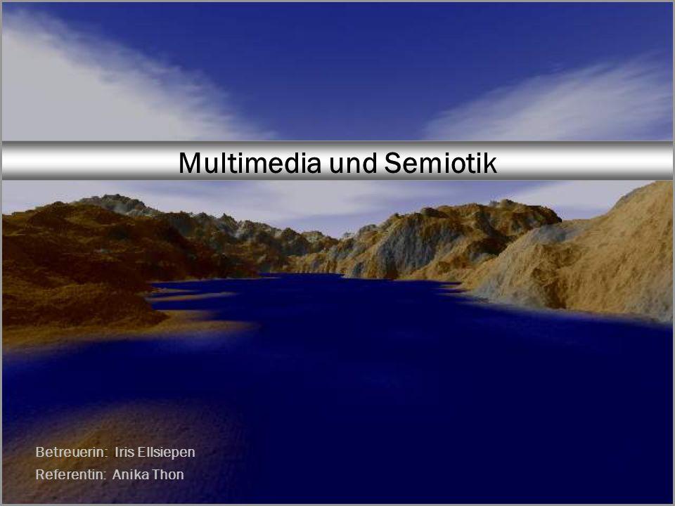 Multimedia und Semiotik Betreuerin: Iris Ellsiepen Referentin: Anika Thon