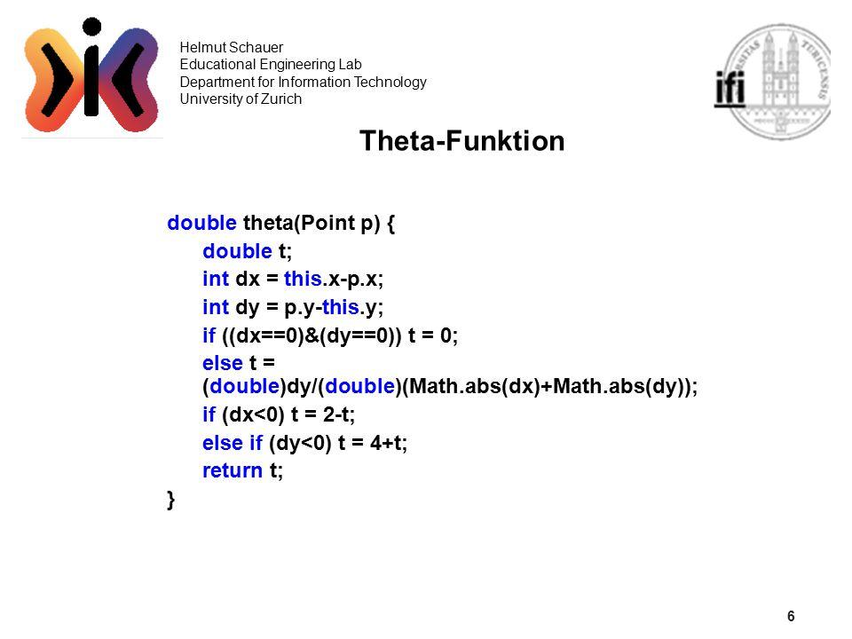 7 Helmut Schauer Educational Engineering Lab Department for Information Technology University of Zurich Orientierung eines Dreiecks public boolean convex(Point p1, Point p2, Point p3) { int dx1 = p2.x-p1.x; int dx2 = p3.x-p2.x; int dy1 = p1.y-p2.y; int dy2 = p2.y-p3.y; return dy2*dx1>dy1*dx2; }