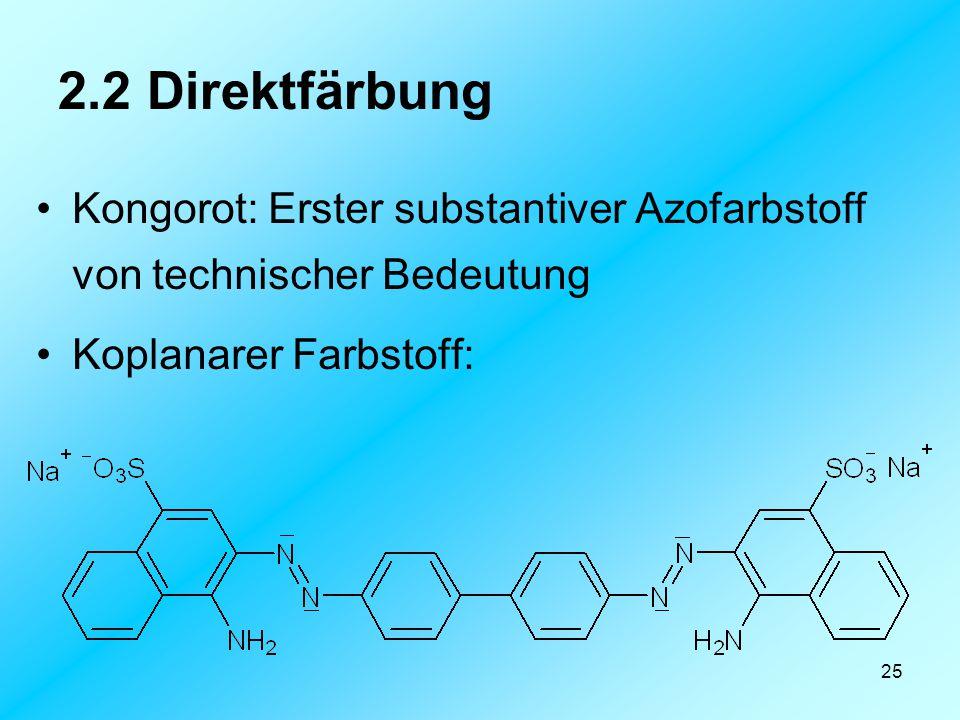 25 2.2 Direktfärbung Kongorot: Erster substantiver Azofarbstoff von technischer Bedeutung Koplanarer Farbstoff: