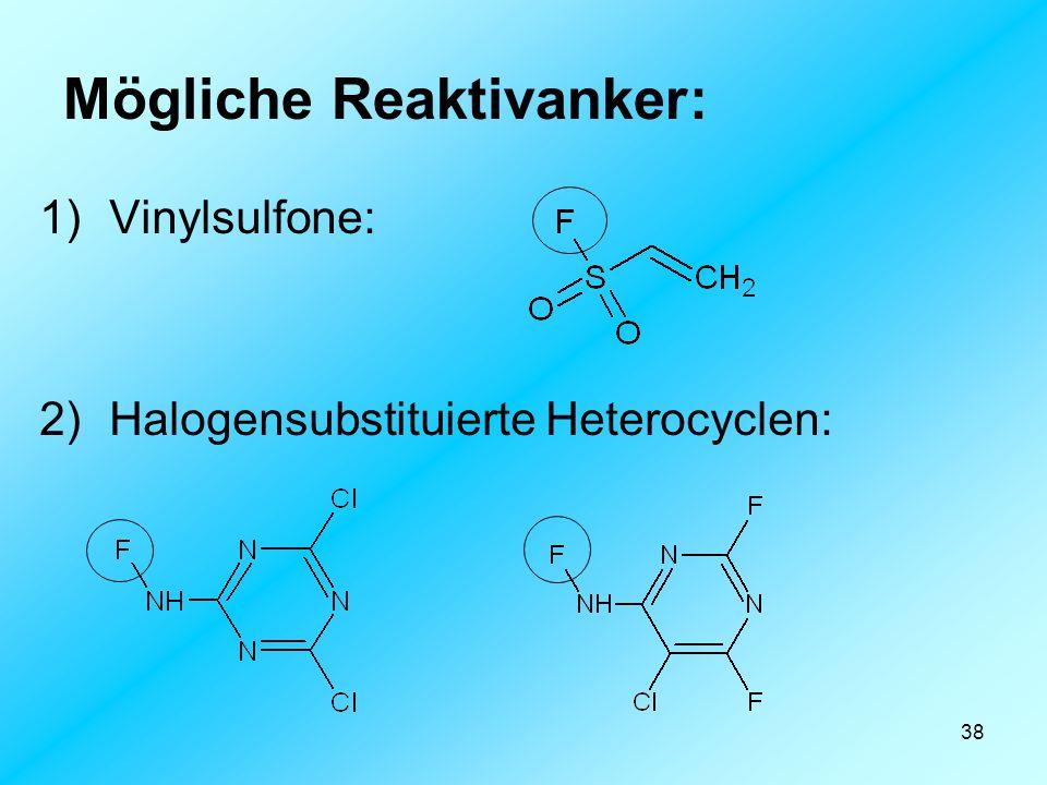 38 Mögliche Reaktivanker: 1)Vinylsulfone: 2)Halogensubstituierte Heterocyclen: