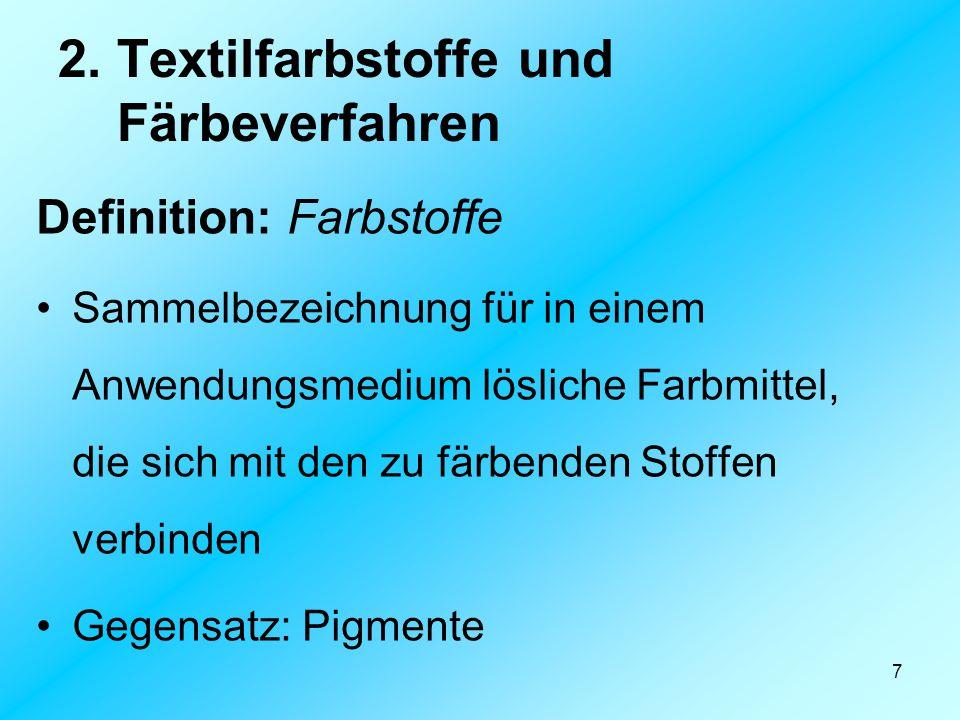 7 2. Textilfarbstoffe und Färbeverfahren Definition: Farbstoffe Sammelbezeichnung für in einem Anwendungsmedium lösliche Farbmittel, die sich mit den