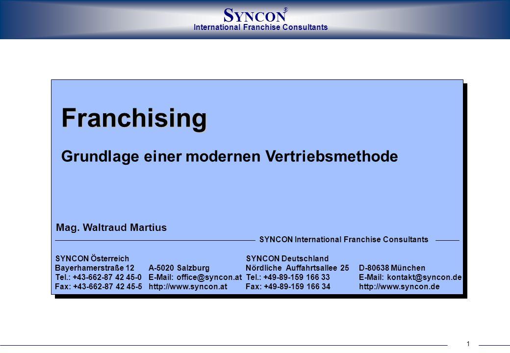 1 International Franchise Consultants S YNCON ® Franchising Grundlage einer modernen Vertriebsmethode SYNCON ÖsterreichSYNCON Deutschland Bayerhamerst