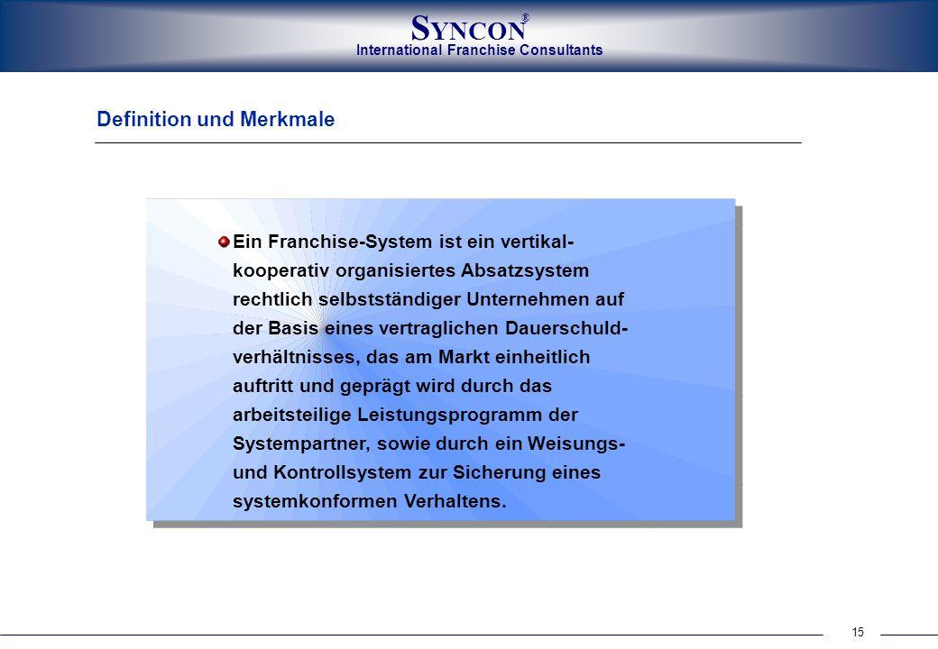 15 International Franchise Consultants S YNCON ® Definition und Merkmale Ein Franchise-System ist ein vertikal- kooperativ organisiertes Absatzsystem