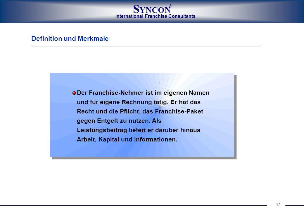 17 International Franchise Consultants S YNCON ® Definition und Merkmale Der Franchise-Nehmer ist im eigenen Namen und für eigene Rechnung tätig. Er h