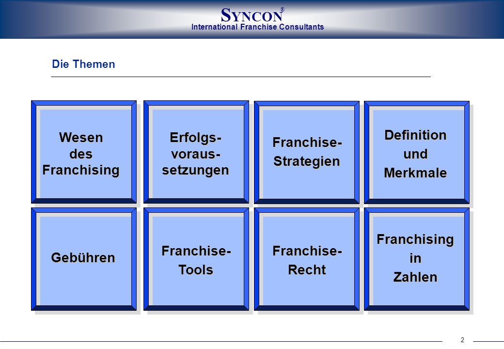 2 International Franchise Consultants S YNCON ® Die Themen Wesen des Franchising Gebühren Erfolgs- voraus- setzungen Franchise-Tools Franchise-Strateg