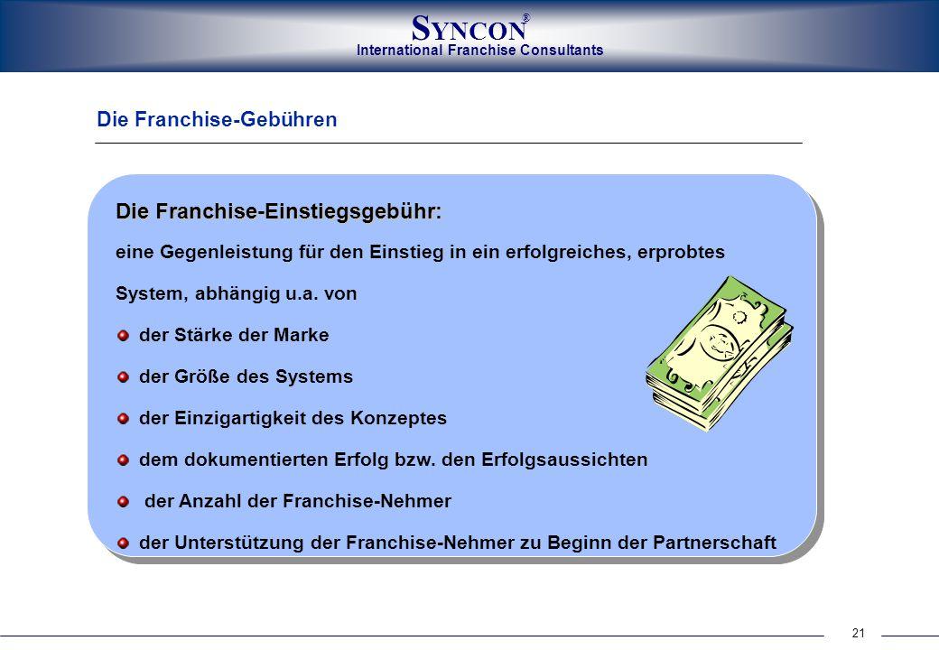 21 International Franchise Consultants S YNCON ® Die Franchise-Gebühren Die Franchise-Einstiegsgebühr: eine Gegenleistung für den Einstieg in ein erfo