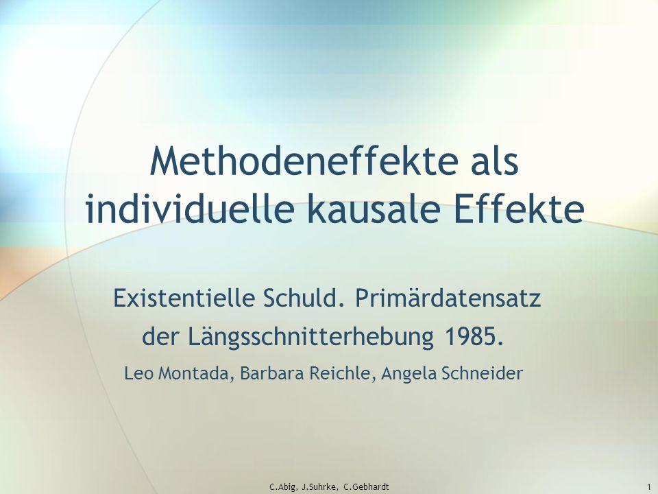C.Abig, J.Suhrke, C.Gebhardt1 Methodeneffekte als individuelle kausale Effekte Existentielle Schuld.