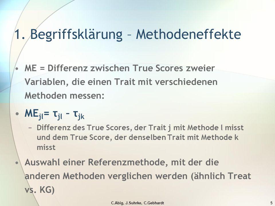 C.Abig, J.Suhrke, C.Gebhardt5 ME = Differenz zwischen True Scores zweier Variablen, die einen Trait mit verschiedenen Methoden messen: ME jl = τ jl – τ jk −Differenz des True Scores, der Trait j mit Methode l misst und dem True Score, der denselben Trait mit Methode k misst Auswahl einer Referenzmethode, mit der die anderen Methoden verglichen werden (ähnlich Treat vs.