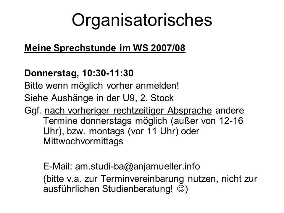 Organisatorisches Meine Sprechstunde im WS 2007/08 Donnerstag, 10:30-11:30 Bitte wenn möglich vorher anmelden.
