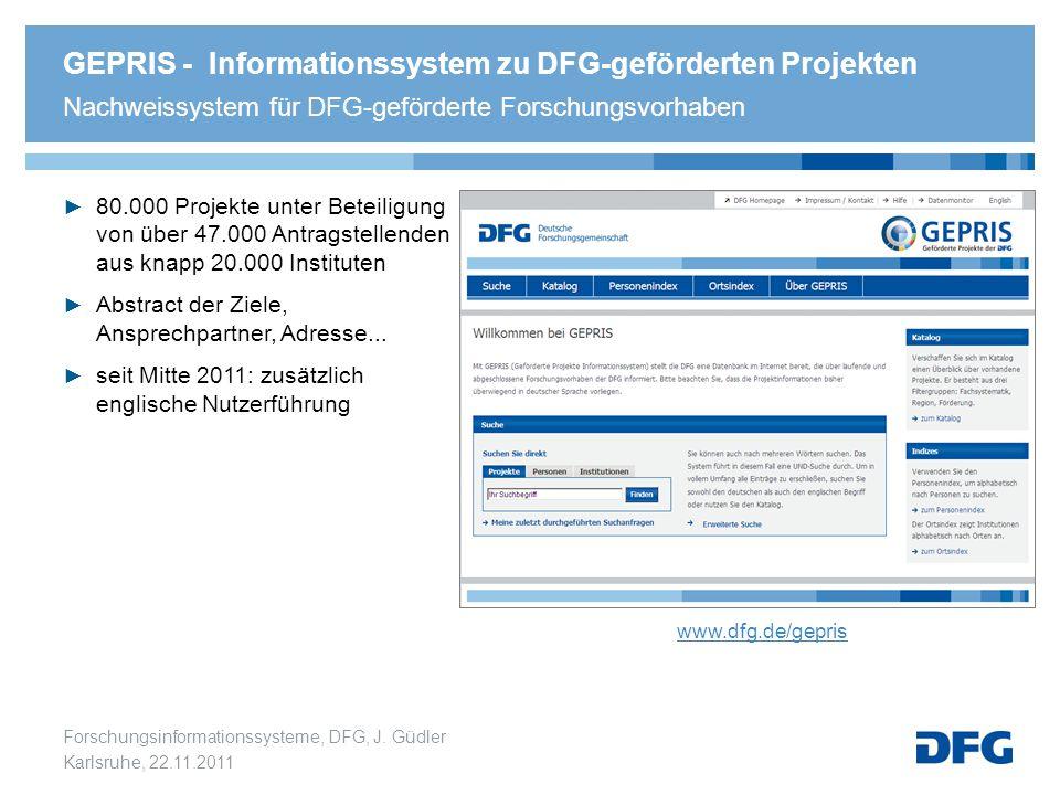 Forschungsinformationssysteme, DFG, J. Güdler Karlsruhe, 22.11.2011 GEPRIS - Informationssystem zu DFG-geförderten Projekten Nachweissystem für DFG-ge