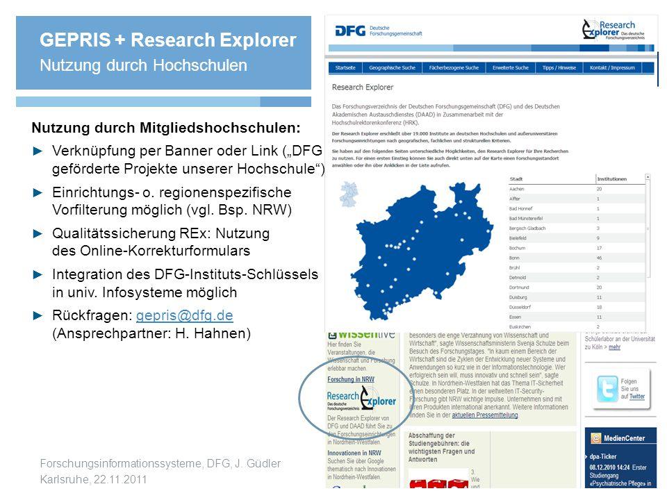 Forschungsinformationssysteme, DFG, J. Güdler Karlsruhe, 22.11.2011 GEPRIS + Research Explorer Nutzung durch Hochschulen Nutzung durch Mitgliedshochsc