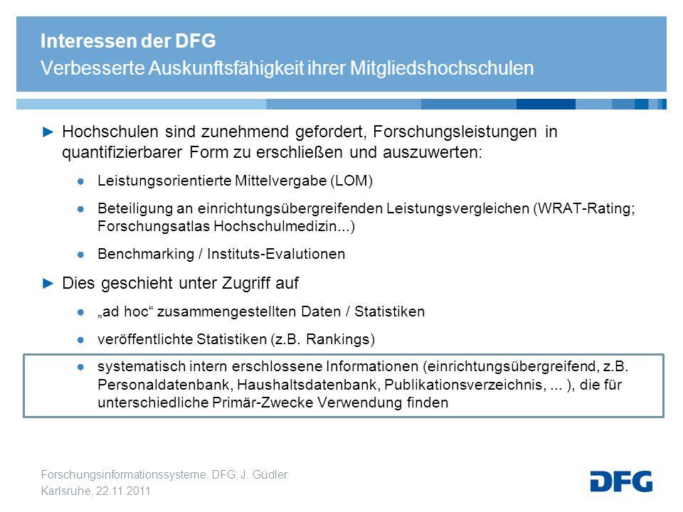 Forschungsinformationssysteme, DFG, J. Güdler Karlsruhe, 22.11.2011 Interessen der DFG Verbesserte Auskunftsfähigkeit ihrer Mitgliedshochschulen ► Hoc