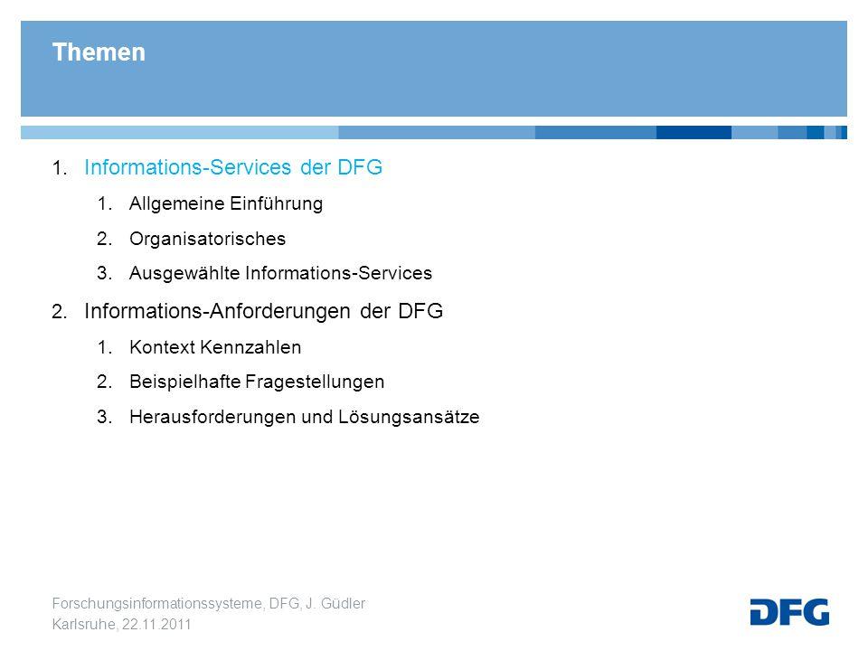 Forschungsinformationssysteme, DFG, J. Güdler Karlsruhe, 22.11.2011 1. Informations-Services der DFG 1.Allgemeine Einführung 2.Organisatorisches 3.Aus