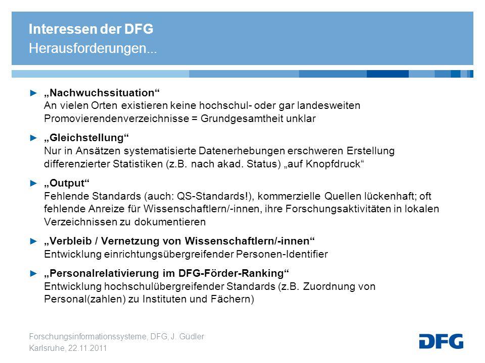 """Forschungsinformationssysteme, DFG, J. Güdler Karlsruhe, 22.11.2011 Interessen der DFG Herausforderungen... ► """"Nachwuchssituation"""" An vielen Orten exi"""