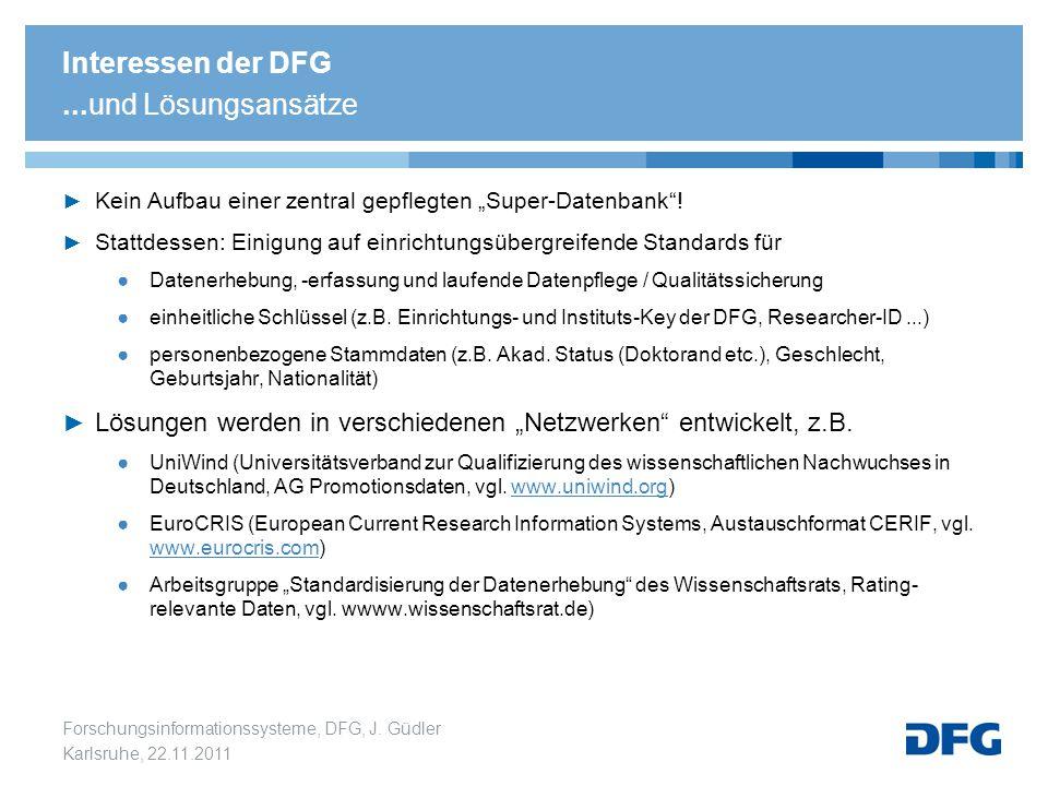 """Forschungsinformationssysteme, DFG, J. Güdler Karlsruhe, 22.11.2011 Interessen der DFG...und Lösungsansätze ► Kein Aufbau einer zentral gepflegten """"Su"""