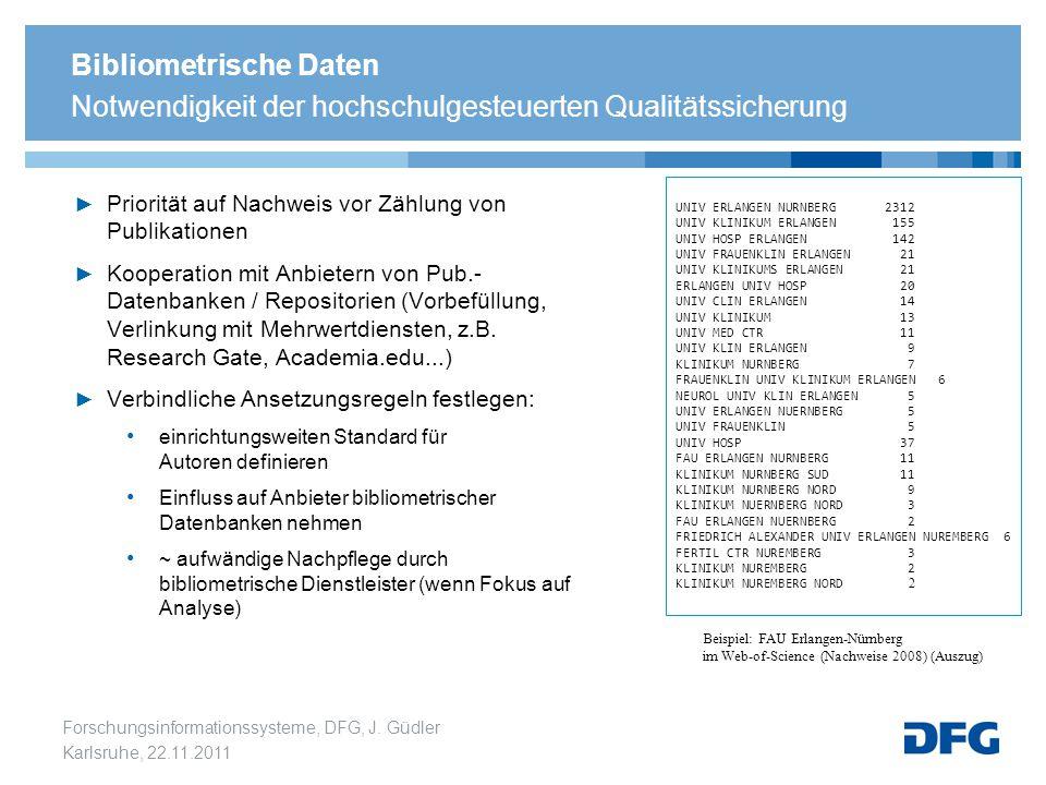 Forschungsinformationssysteme, DFG, J. Güdler Karlsruhe, 22.11.2011 UNIV ERLANGEN NURNBERG 2312 UNIV KLINIKUM ERLANGEN 155 UNIV HOSP ERLANGEN 142 UNIV