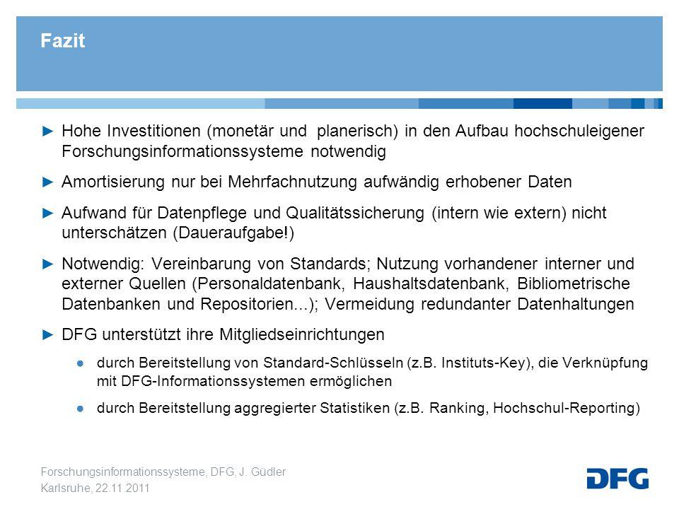 Forschungsinformationssysteme, DFG, J. Güdler Karlsruhe, 22.11.2011 Fazit ► Hohe Investitionen (monetär und planerisch) in den Aufbau hochschuleigener
