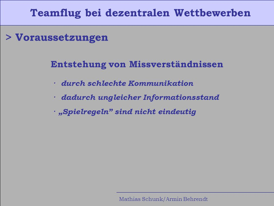 """Teamflug bei dezentralen Wettbewerben Mathias Schunk/Armin Behrendt > Voraussetzungen Entstehung von Missverständnissen · durch schlechte Kommunikation · dadurch ungleicher Informationsstand · """"Spielregeln sind nicht eindeutig"""