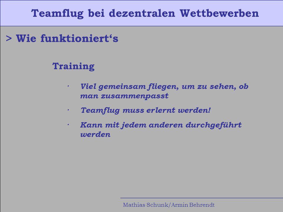 Teamflug bei dezentralen Wettbewerben Mathias Schunk/Armin Behrendt > Wie funktioniert's Training · Viel gemeinsam fliegen, um zu sehen, ob man zusammenpasst · Teamflug muss erlernt werden.