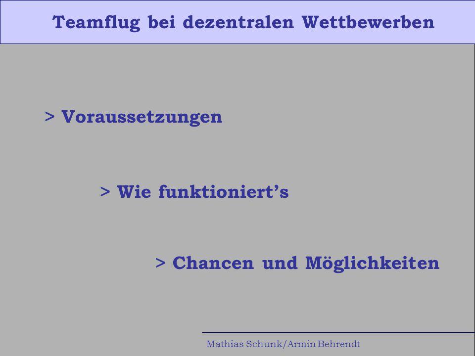 Teamflug bei dezentralen Wettbewerben Mathias Schunk/Armin Behrendt > Wie funktioniert's Teamgestaltung · Anzahl Flugzeuge (größer 3 wird`s schwierig), Art, etc.