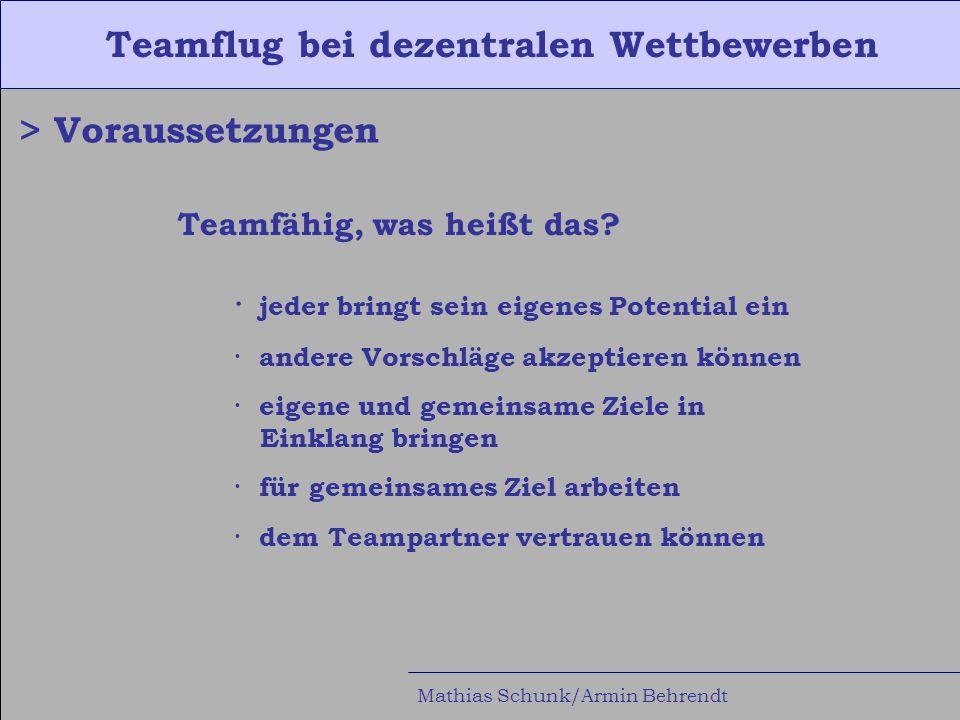 Teamflug bei dezentralen Wettbewerben Mathias Schunk/Armin Behrendt > Wie funktioniert's Informationsmanagement · alle Gedanken und Infos austauschen (nichts unwichtiges, aber lieber zu viel, als zu wenig) > eigene Frequenz · versuchen, sich das Handeln bewusst zu machen (was und warum tue ich es?)