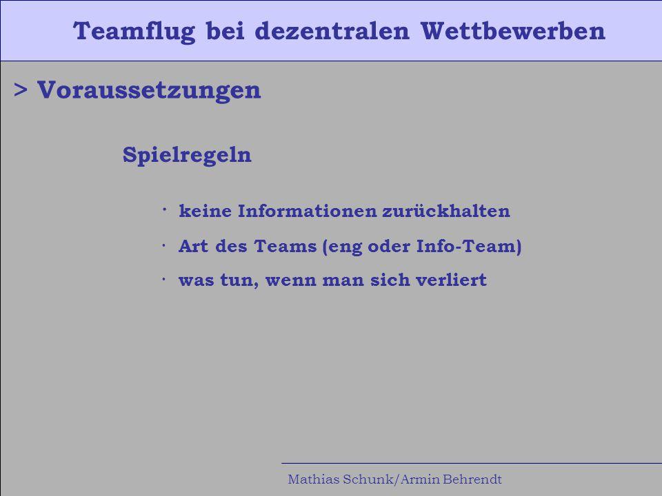 Teamflug bei dezentralen Wettbewerben Mathias Schunk/Armin Behrendt > Voraussetzungen Spielregeln · keine Informationen zurückhalten · Art des Teams (eng oder Info-Team) · was tun, wenn man sich verliert