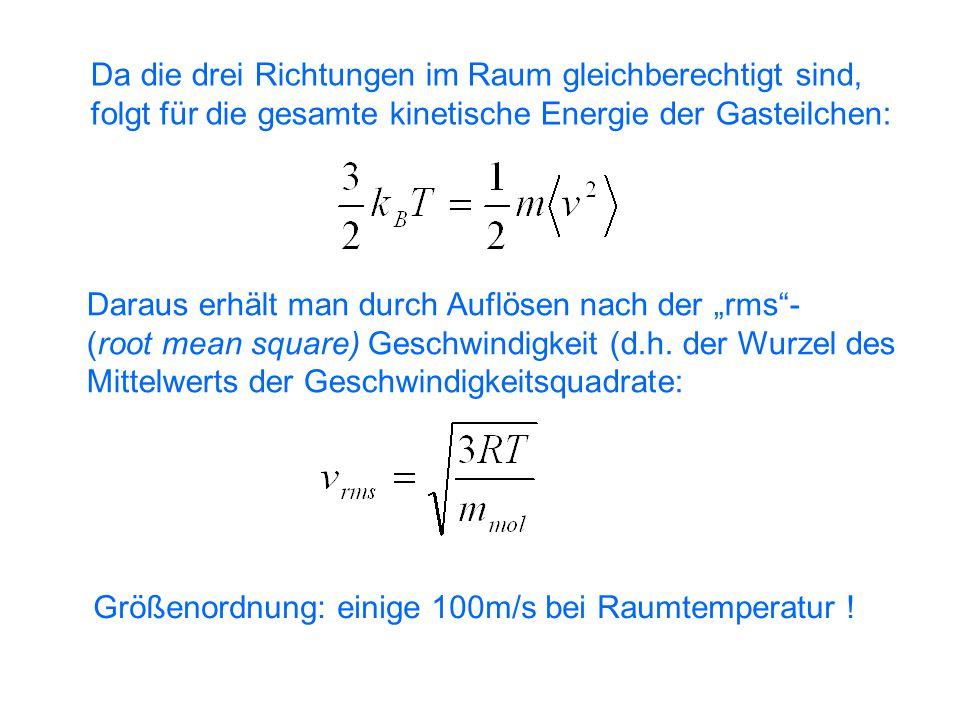 """Da die drei Richtungen im Raum gleichberechtigt sind, folgt für die gesamte kinetische Energie der Gasteilchen: Daraus erhält man durch Auflösen nach der """"rms - (root mean square) Geschwindigkeit (d.h."""