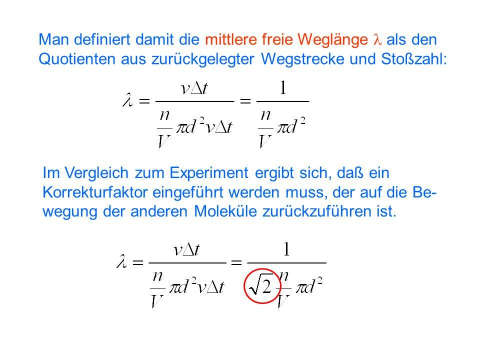 Man definiert damit die mittlere freie Weglänge  als den Quotienten aus zurückgelegter Wegstrecke und Stoßzahl: Im Vergleich zum Experiment ergibt sich, daß ein Korrekturfaktor eingeführt werden muss, der auf die Be- wegung der anderen Moleküle zurückzuführen ist.