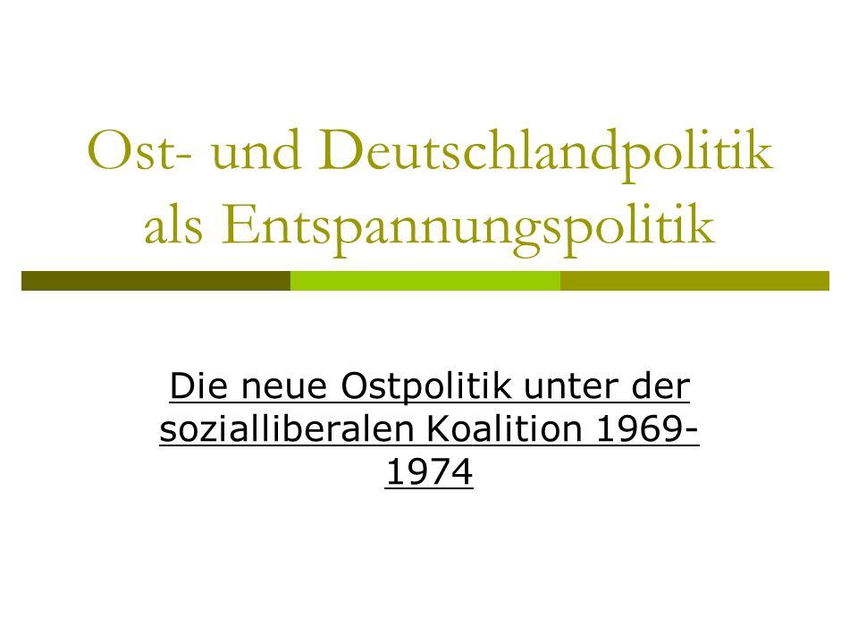 Ost- und Deutschlandpolitik als Entspannungspolitik Die neue Ostpolitik unter der sozialliberalen Koalition 1969- 1974