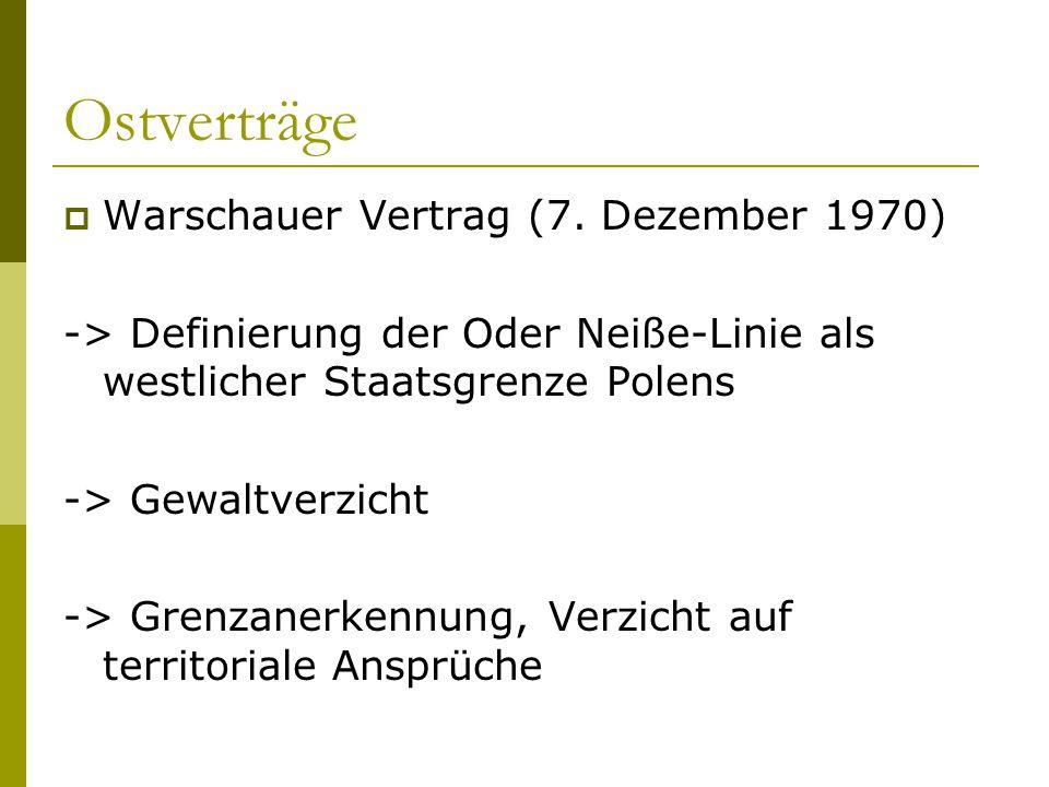 Ostverträge  Warschauer Vertrag (7. Dezember 1970) -> Definierung der Oder Neiße-Linie als westlicher Staatsgrenze Polens -> Gewaltverzicht -> Grenza