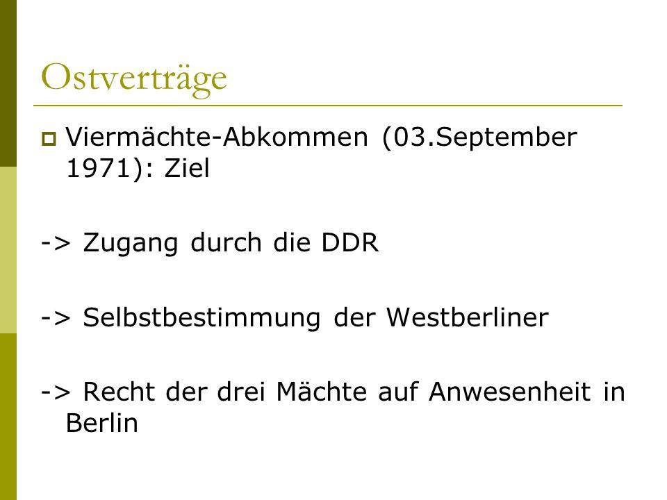 Ostverträge  Viermächte-Abkommen (03.September 1971): Ziel -> Zugang durch die DDR -> Selbstbestimmung der Westberliner -> Recht der drei Mächte auf